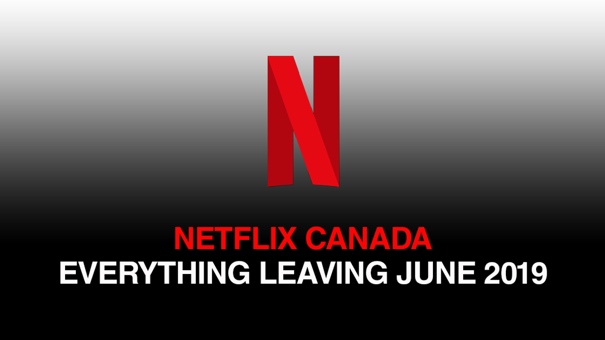 Everything That Will Be Leaving Netflix Canada June 2019