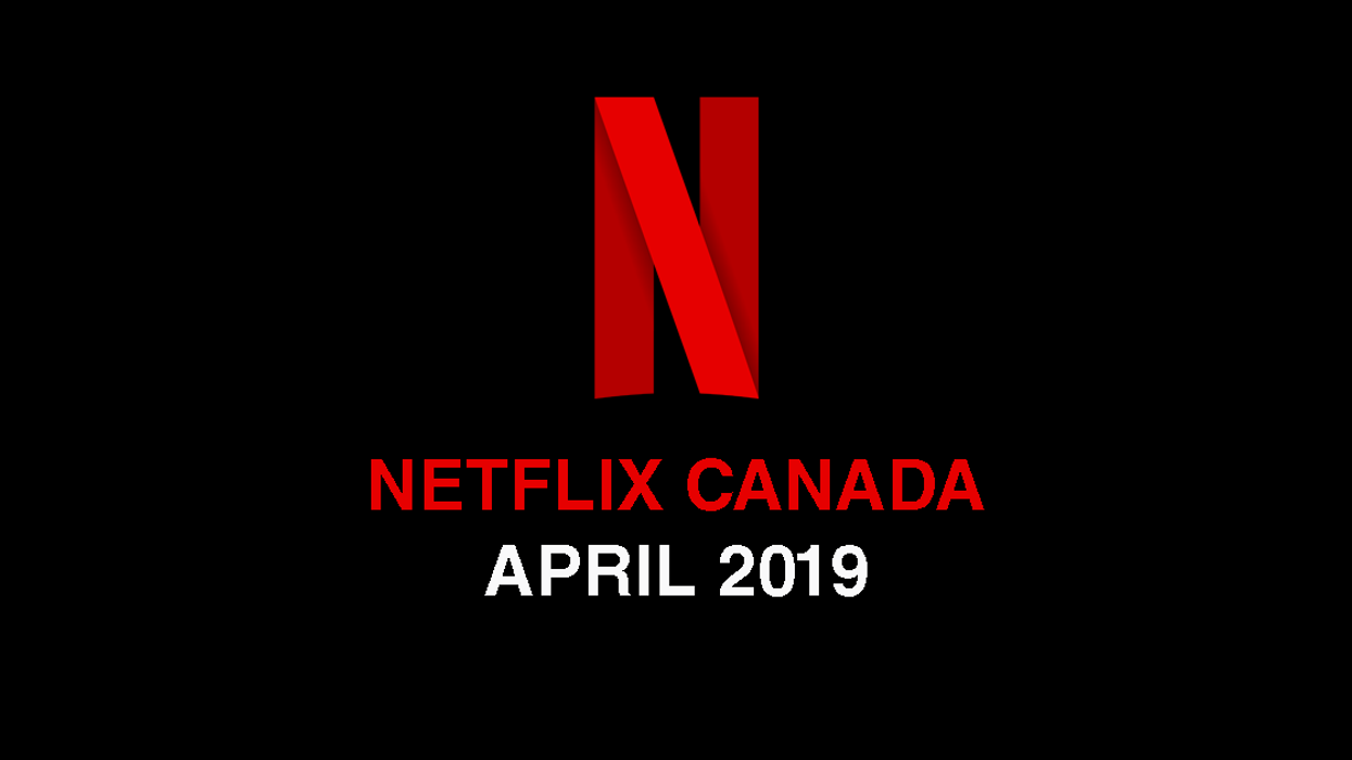 Netflix Canada April 2019 Movie & TV Shows Announced