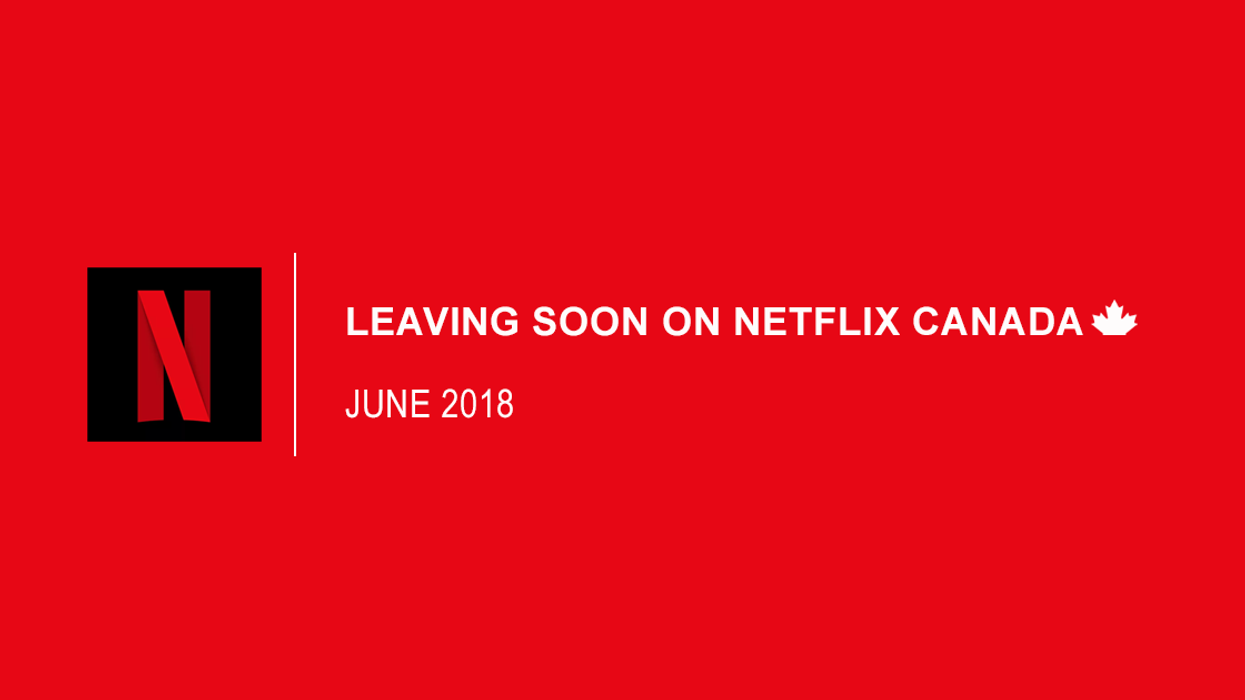 Everything Leaving Netflix Canada June 2018