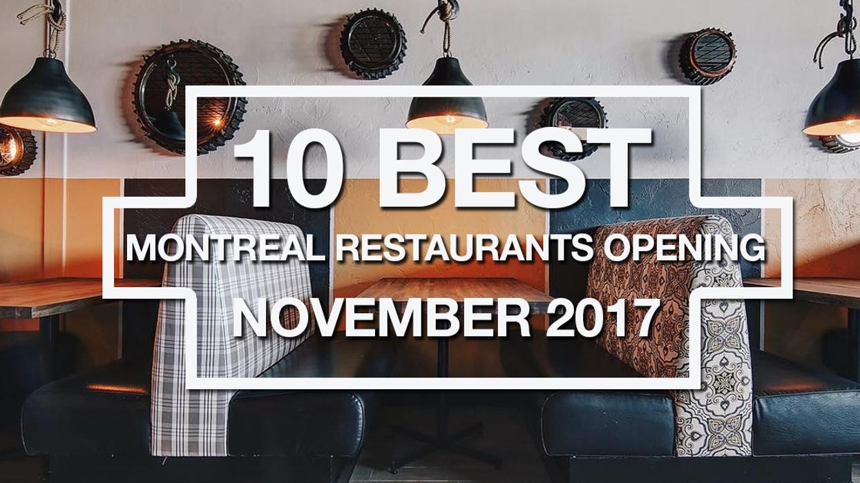 10 Best Restaurants Opening This November 2017 In Montreal