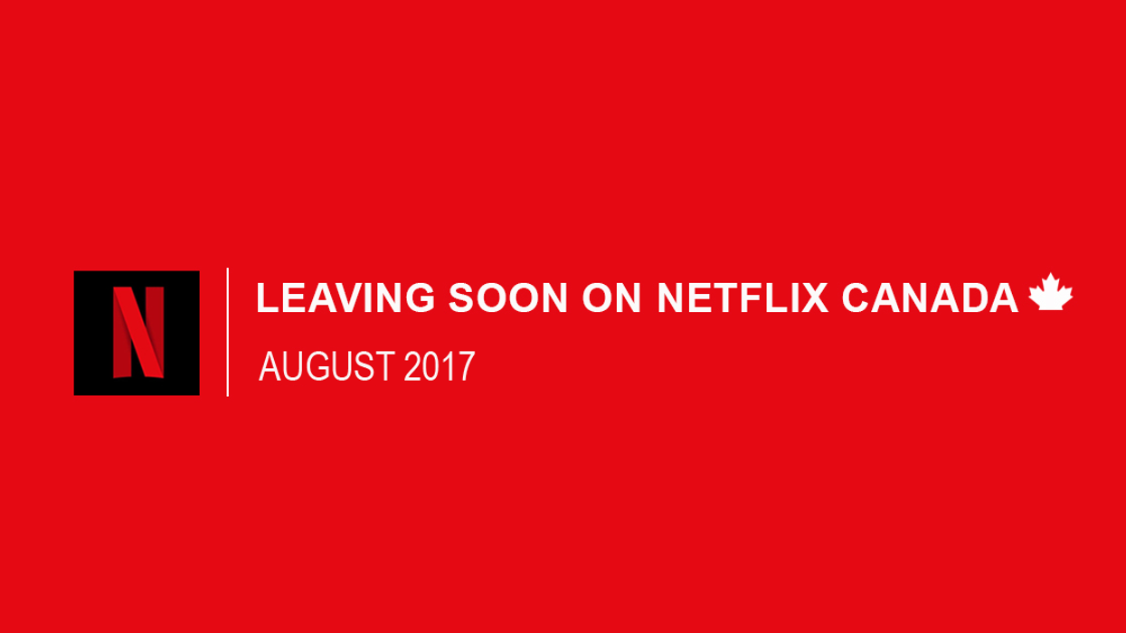 Everything Leaving Netflix Canada August 2017