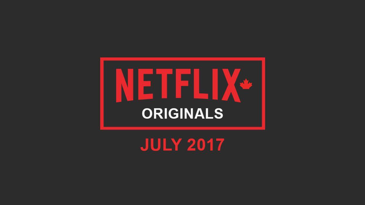 "Netflix Canada ""Originals"" July 2017 Movie & TV Shows Announced"