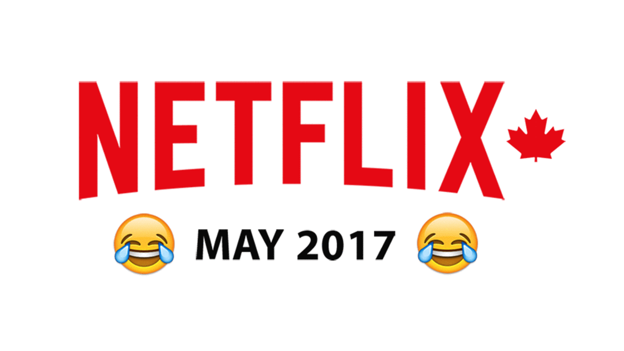 Netflix Canada May 2017 Comedy Releases