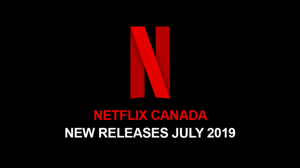 Netflix Canada July 2019 Movie & TV Shows Announced