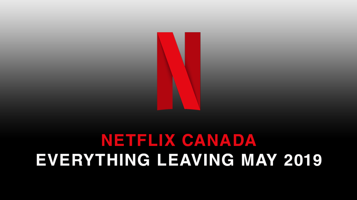 Everything Leaving Netflix Canada May 2019