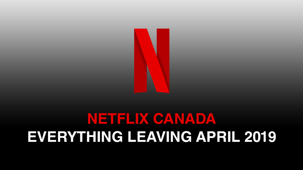 Everything Leaving Netflix Canada April 2019